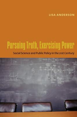 Pursuing Truth, Exercising Power: Social Science and Public Policy in the Twenty-First Century