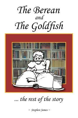 The Berean and the Goldfish: ... the Rest of the Story