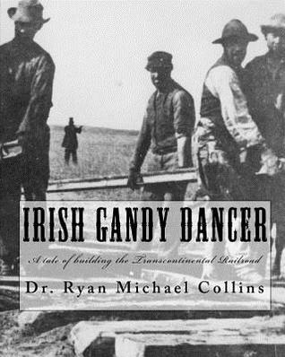 Irish Gandy Dancer: A Tale of Building the Transcontinental Railroad