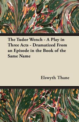 The Tudor Wench: A Play in Three Acts