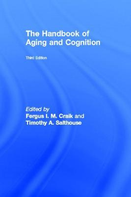 The Handbook of Aging and Cognition