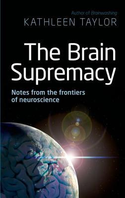The Brain Supremacy by Kathleen  Taylor
