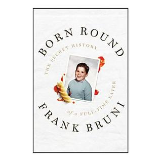 Born Round: A Story of Family, Food and a Ferocious Appetite