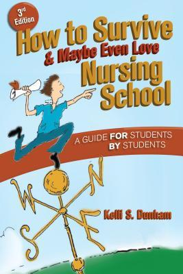 How to Survive & Maybe Even Love Nursing School by Kelli S. Dunham