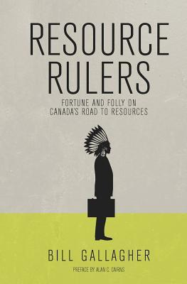 Resource Rulers: Fortune and Folly on Canada's Road to Resources