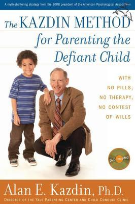 The Kazdin Method for Parenting the Defiant Child with No Pills, No Therapy, No Contest of Wills