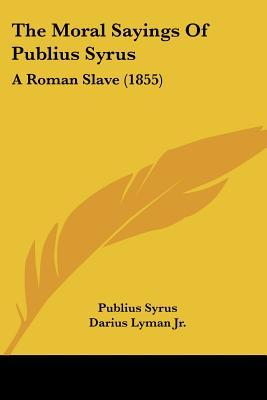 The Moral Sayings of Publius Syrus: A Roman Slave