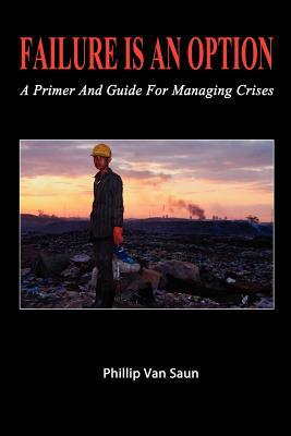 Failure Is an Option: A Primer and Guide for Managing Crises