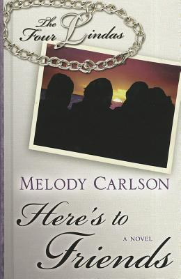 Here's to Friends by Melody Carlson