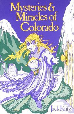 Mysteries & Miracles of Colorado:  Guide Book to the Genuinely Bizarre