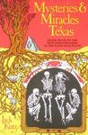 Mysteries and Miracles of Texas: Guidebook to the Genuinely Bizarre in the Lone Star State