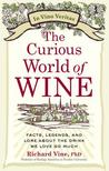 The Curious World of Wine: Facts, Legends, and Lore About the Drink We Love So Much