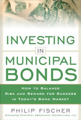 Investing in Municipal Bonds: How to Balance Risk and Reward for Success in Today S Bond Market
