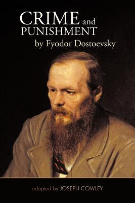 Crime and Punishment by Fyodor Dostoevsky: Adapted by Joseph Cowley