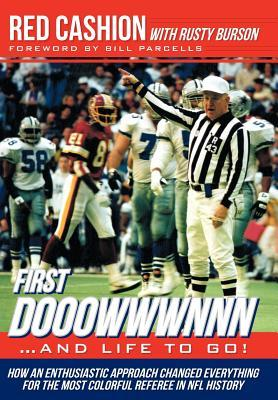First Dooowwwnnn...and Life to Go!: How an Enthusiastic Approach Changed Everything for the Most Colorful Referee in NFL History