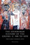 The Edinburgh History of the Greeks, ca. 500-1050: The Edinburgh History of the Greeks, c. 500 to 1050: The Early Middle Ages