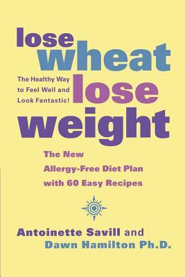 Lose Wheat, Lose Weight: The Healthy Way to Feel Well and Look Fantastic!