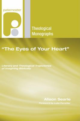 The Eyes Of Your Heart: Literary And Theological Trajectories Of Imagining Biblically (Paternoster Theological Monographs)