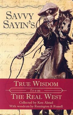 Savvy Sayin's: True Wisdom from the Real West