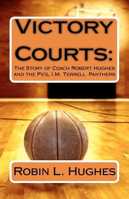 Victory Courts: The Story of Caoch Robert Hughes and the PVIL I.M. Terrell Panthers