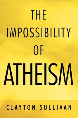 The Impossibility of Atheism