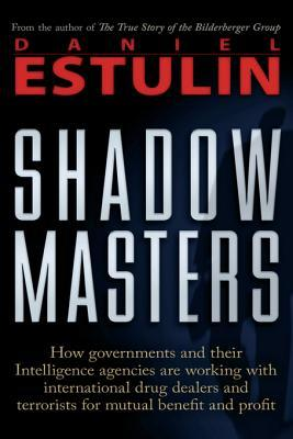 Shadow Masters: An International Network of Governments and Secret-Service Agencies Working Together with Drugs Dealers and Terrorists