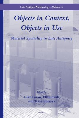 Objects in Context, Objects in Use: Material Spatiality in Late Antiquity