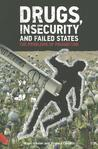 Drugs, Insecurity and Failed States: The Problems of Prohibition