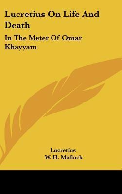 Lucretius on Life and Death: In the Meter of Omar Khayyam