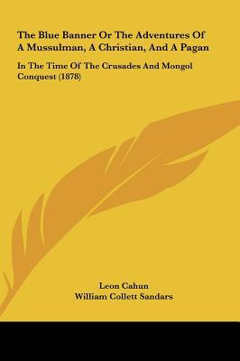 The Blue Banner or the Adventures of a Mussulman, a Christian, and a Pagan: In the Time of the Crusades and Mongol Conquest (1878)