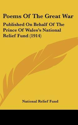 Poems of the Great War: Published on Behalf of the Prince of Wales's National Relief Fund (1914)