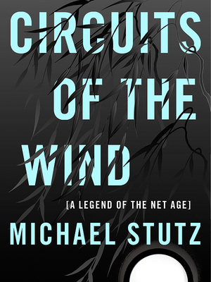 Circuits of the Wind: A Legend of the Net Age