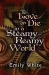 To Love or Die in a Steamy-Reamy World