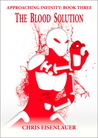 The Blood Solution (Approaching Infinity, #3)