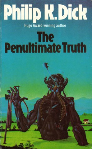 The Penultimate Truth by Philip K. Dick