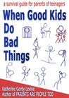 When Good Kids Do Bad Things by Katherine Gordy Levine
