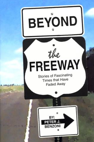 Beyond the Freeway: Stories of Fascinating Times That Have Faded Away
