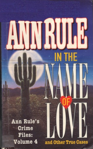 In the Name of Love and Other True Cases by Ann Rule
