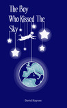 The Boy Who Kissed The Sky by David      Haynes
