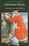 Christmas Books (A Christmas Carol, The Chimes, The Cricket on the Hearth, The Battle of Life, The Haunted Man))