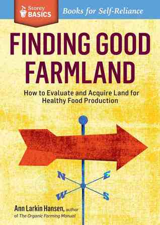 Finding Good Farmland: How to Evaluate and Acquire Land for Healthy Food Production