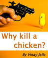 Why kill a chicken?