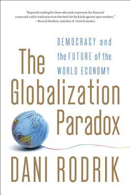 The Globalization Paradox: Democracy and the Future of the World Economy