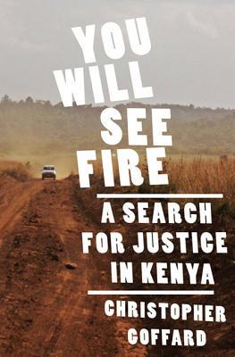 You Will See Fire: A Search for Justice in Kenya