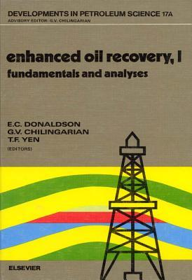 Developments in Petroleum Science, Volume 17A: Enhanced Oil Recovery, I: Fundamentals and Analyses