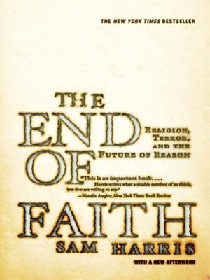 The End of Faith: Religion, Terror, and the Future of Reason