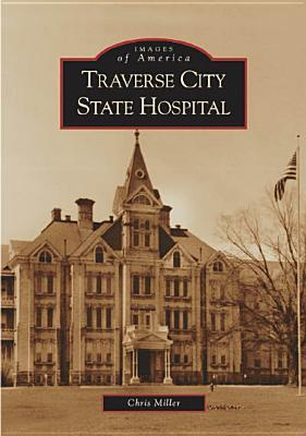 Traverse City State Hospital (Images of America: Michigan)