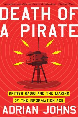 Death of a Pirate: British Radio and the Making of the Information Age