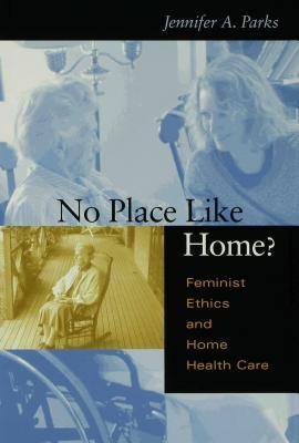 No Place Like Home?: Feminist Ethics and Home Health Care