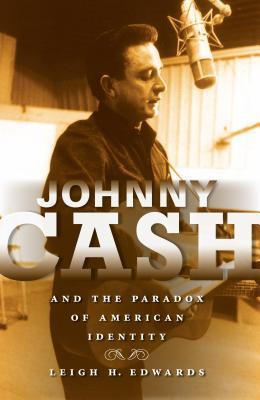 Johnny Cash and the Paradox of American Identity Johnny Cash and the Paradox of American Identity